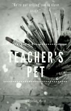(COMPLETED) Teacher's Pet by tragician_child