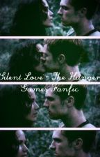 Silent Love - The Hunger Games Fanfic by okay_real_faction