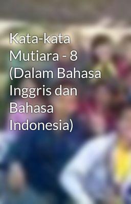 Kata-kata Mutiara - 8 (Dalam Bahasa Inggris dan Bahasa Indonesia)