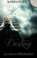 1° - Destiny, la nueva Winchester(SPN Fanfic) by SPNGirl5