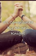 It's complicated *ON HOLD* by AbiKnight
