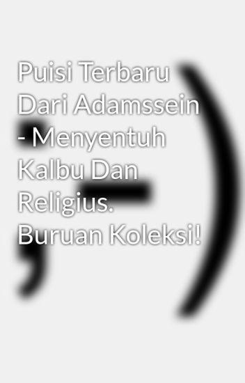 Puisi Terbaru Dari Adamssein - Menyentuh Kalbu Dan Religius. Buruan Koleksi!
