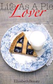 Life as a pie lover by ElizabethBeauty14