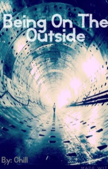 Being on the Outside by chillangelbaby1333