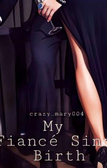 My Fiance Since Birth