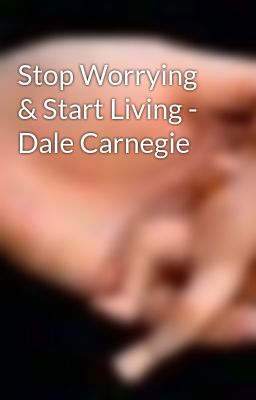 Stop Worrying & Start Living - Dale Carnegie