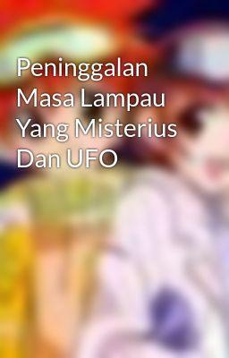 Peninggalan Masa Lampau Yang Misterius Dan UFO