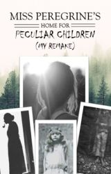 Book One: Miss Peregrine's Home For Peculiar Children (My Remake) by 28ShadesOfBlue