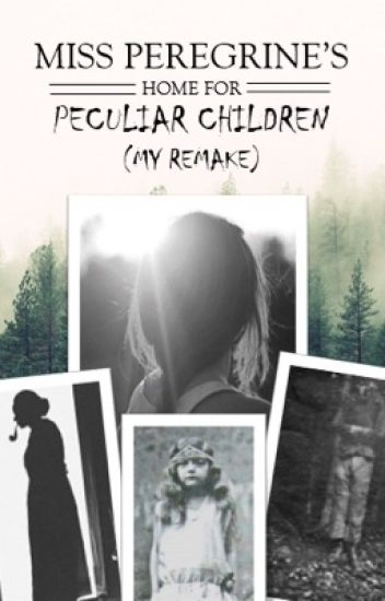Book One: Miss Peregrine's Home For Peculiar Children (My Remake)