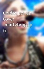 unidos por un cover -mattybraps y tu by novelas0
