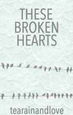 These Broken Hearts by TeaRainAndLove