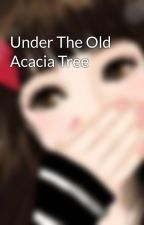 Under The Old Acacia Tree by LiberaRae
