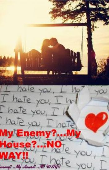 My Enemy?...My House?...NO WAY!!