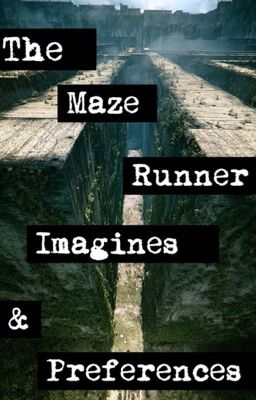 The Maze Runner Imagines & Preferences REQUESTS OPEN - Wattpad