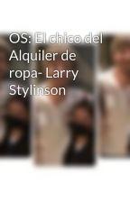 OS: El chico del Alquiler de ropa- Larry Stylinson by Maracmelo