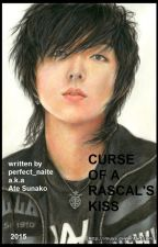 Curse of a Rascal's Kiss (COMPLETED) by perfect_naite