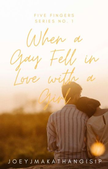 WHEN A GAY FELL IN LOVE WITH A GIRL (SOON TO BE PUBLISH 2019)