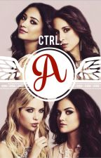 CTRL A // PRETTY LITTLE LIARS FANFICTION <3 by ifthislovefits