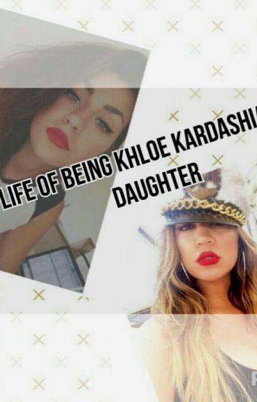 life as Khloe Kardashian's daughter