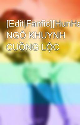 [Edit|Fanfic][HunHan] NGÔ KHUYNH CUỒNG LỘC