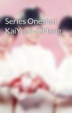 Series Oneshot KaiYuan-XiHong by uyenclover3006