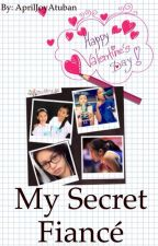 My Secret Fiancé (Editing) by AlyDen_1302