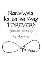 Naniniwala Ka Ba Na May FOREVER? by alyloony