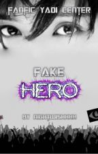 FAKE HERO by yaoicenter