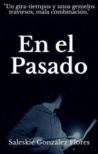 En el Pasado {Editando}  by LunaticaBlack