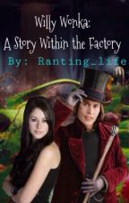 Willy Wonka: A Story Within the Factory (Charlie and the Chocolate Factory) by Ranting_life