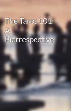 The Tarot 101: A Pierrespective by PierreBoivin