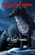 Amor Selvagem: O Confronto - Volume II by gellmertz