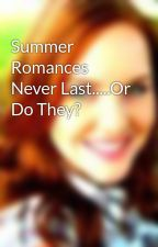 Summer Romances Never Last.....Or Do They? by FallenMusicLover