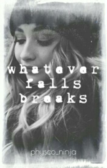 Whatever Falls, Breaks