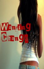 Wanting Change by TaylenD