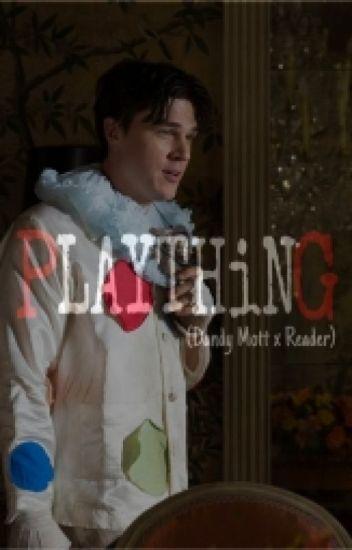 Plaything (Dandy Mott x Reader)