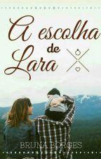 A Escolha De Lara ( em Revisão ) by Boo_Borgesb