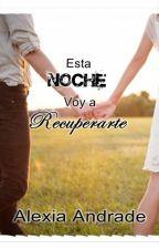 Esta Noche Voy a Recuperarla - #2 Esta Noche by Alexia92