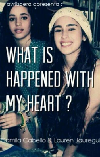 What is happened with my heart? [Camren]
