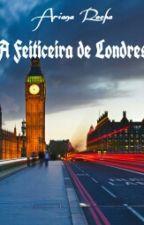 A Feiticeira de Londres by anaprincess150