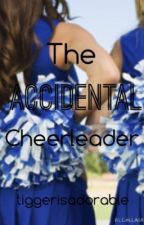 The Accidental Cheerleader by tiggerisadorable