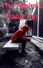 The alphas daughter  by Underage__Author