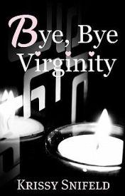 Bye  Bye Virginity by Just-Krissy