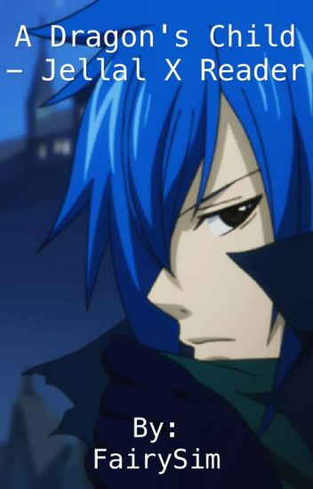 A Dragon's Child - Jellal X Reader