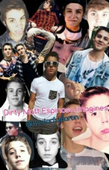 Dirty Matt Espinosa Imagines