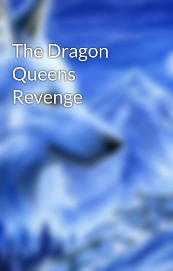 The Dragon Queens Revenge