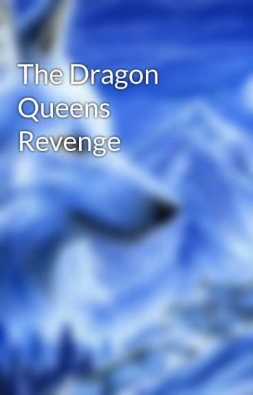 The Dragon Queens Revenge