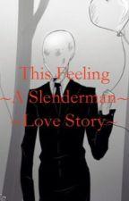 This Feeling ~Slenderman Love Story~ by Anime_writer4421