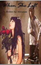 When She Left(Lay fanfic) by Jihwanxxi