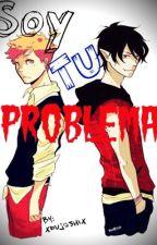 Soy tu problema (Gumshall) © by xFujoshix